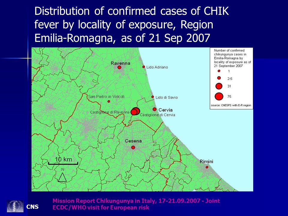 Distribution of confirmed cases of CHIK fever by locality of exposure, Region Emilia-Romagna, as of 21 Sep 2007 Mission Report Chikungunya in Italy, 1