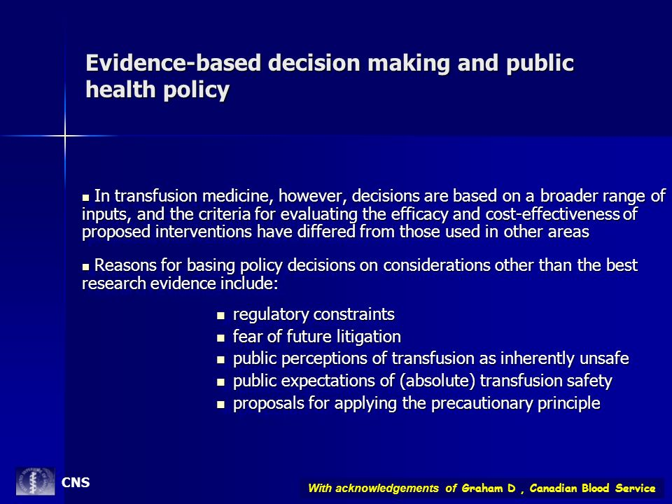 Evidence-based decision making and public health policy In transfusion medicine, however, decisions are based on a broader range of inputs, and the cr