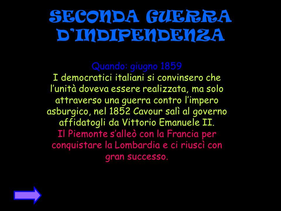 SECONDA GUERRA DINDIPENDENZA Quando: giugno 1859 I democratici italiani si convinsero che lunità doveva essere realizzata, ma solo attraverso una guer