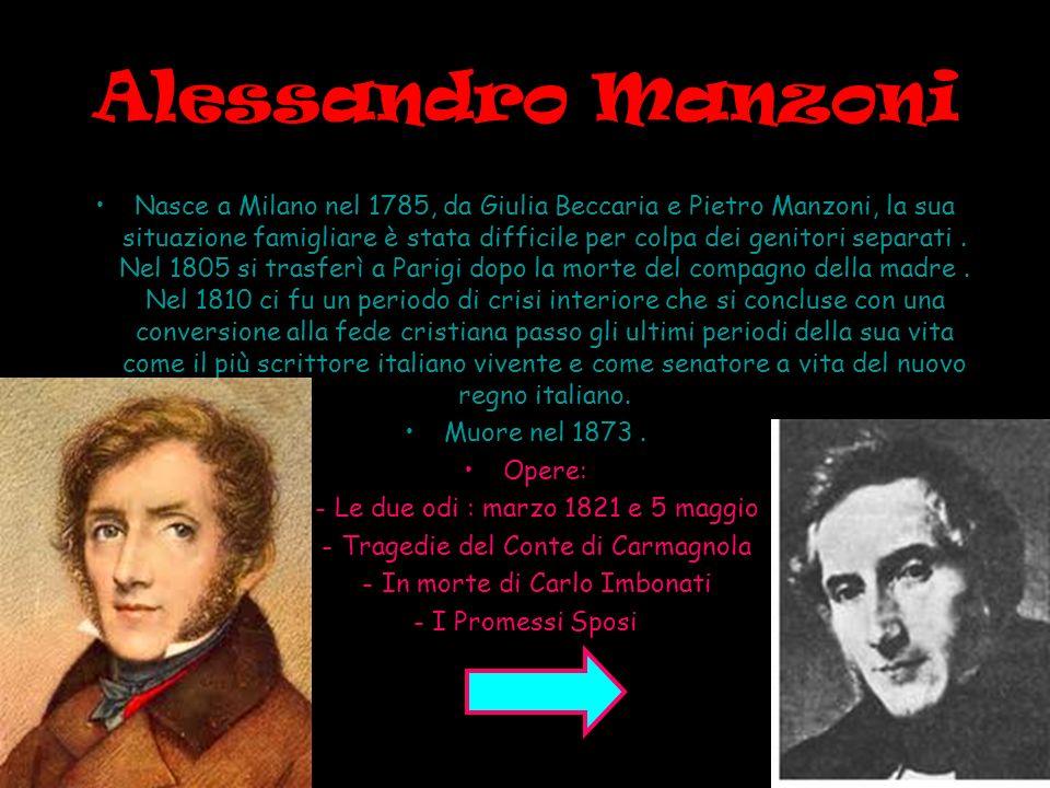 Alessandro Manzoni Nasce a Milano nel 1785, da Giulia Beccaria e Pietro Manzoni, la sua situazione famigliare è stata difficile per colpa dei genitori