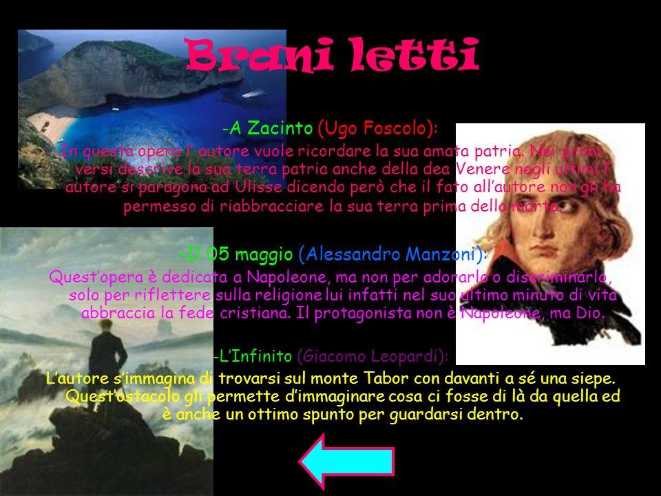 Brani letti - A Zacinto (Ugo Foscolo): In questa opera l autore vuole ricordare la sua amata patria. Nei primi versi descrive la sua terra patria anch