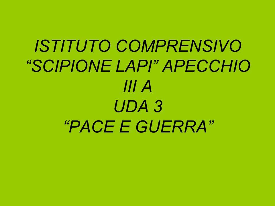 ISTITUTO COMPRENSIVO SCIPIONE LAPI APECCHIO III A UDA 3 PACE E GUERRA