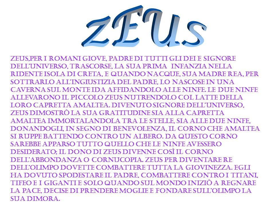Zeus,per i romani giove, padre di tutti gli dei e signore delluniverso, trascorse, la sua prima infanzia nella ridente isola di Creta, e quando nacque
