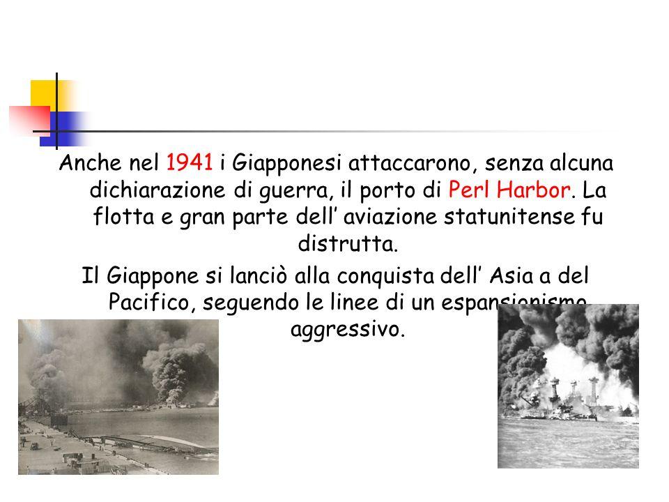 Anche nel 1941 i Giapponesi attaccarono, senza alcuna dichiarazione di guerra, il porto di Perl Harbor. La flotta e gran parte dell aviazione statunit