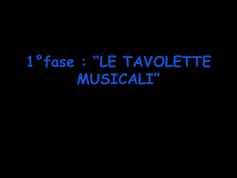 1°fase : LE TAVOLETTE MUSICALI