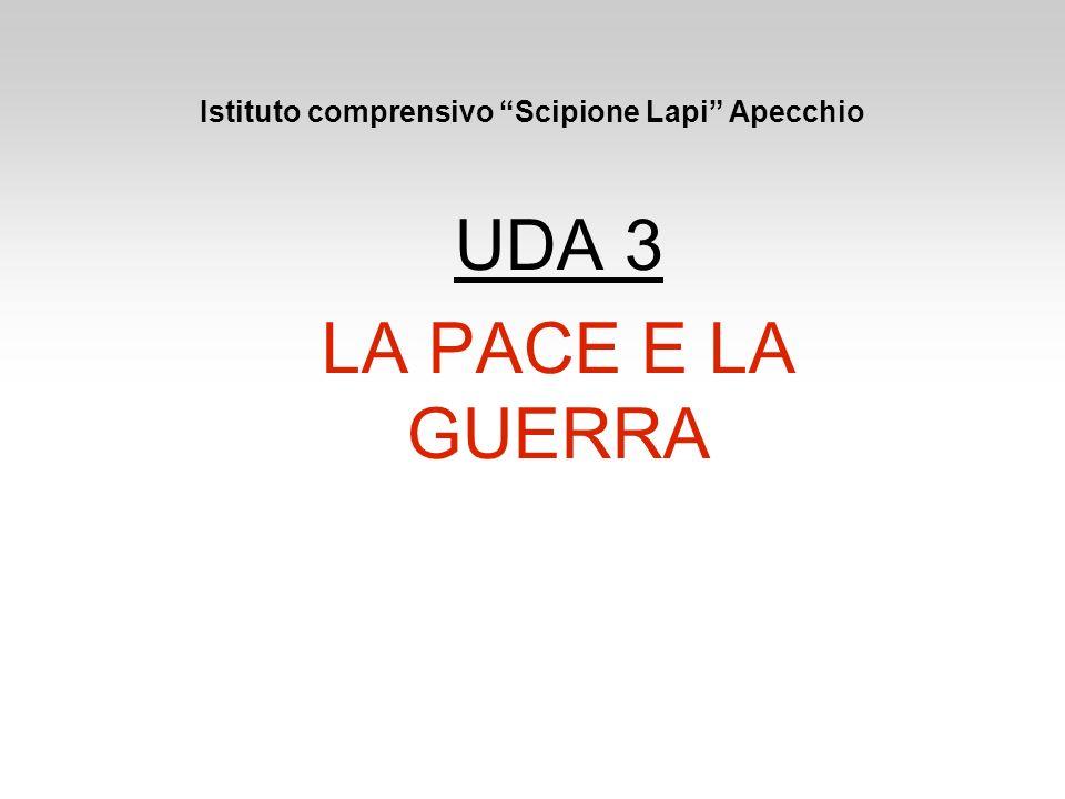 Istituto comprensivo Scipione Lapi Apecchio UDA 3 LA PACE E LA GUERRA