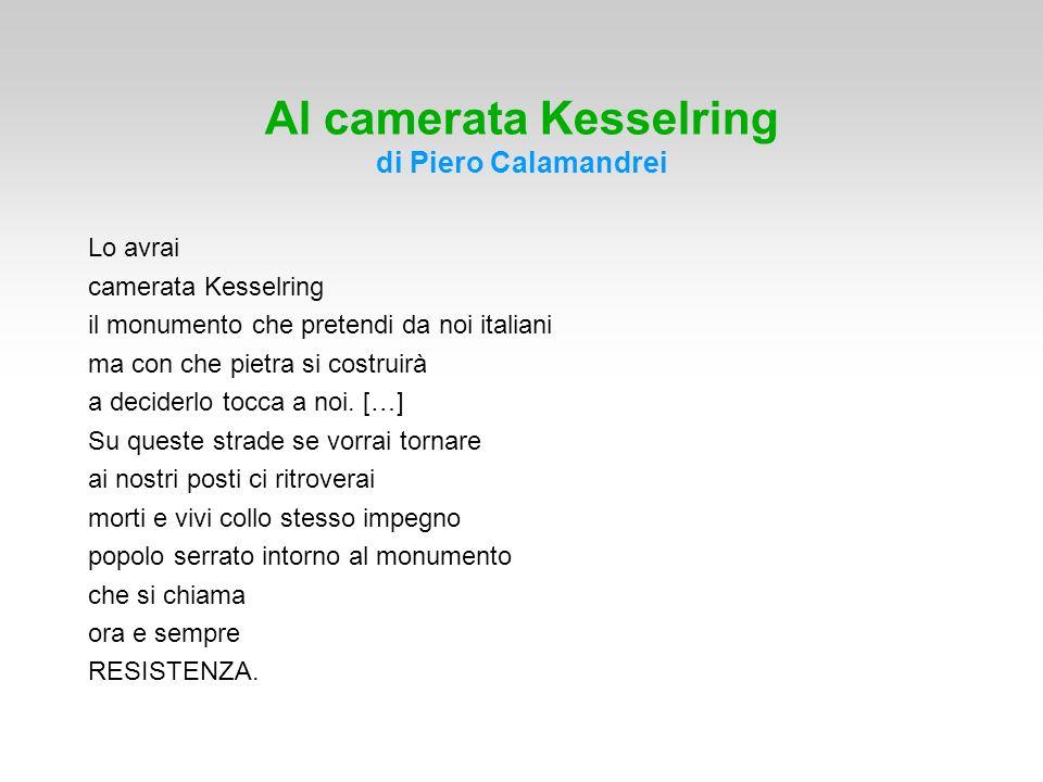 Al camerata Kesselring di Piero Calamandrei Lo avrai camerata Kesselring il monumento che pretendi da noi italiani ma con che pietra si costruirà a de