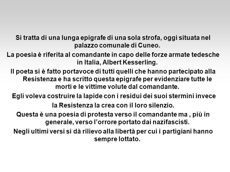 Si tratta di una lunga epigrafe di una sola strofa, oggi situata nel palazzo comunale di Cuneo. La poesia è riferita al comandante in capo delle forze
