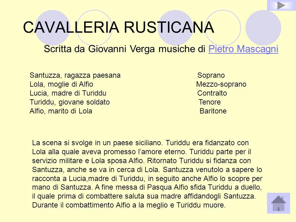 CAVALLERIA RUSTICANA Scritta da Giovanni Verga musiche di Pietro MascagniPietro Mascagni Santuzza, ragazza paesana Soprano Lola, moglie di Alfio Mezzo