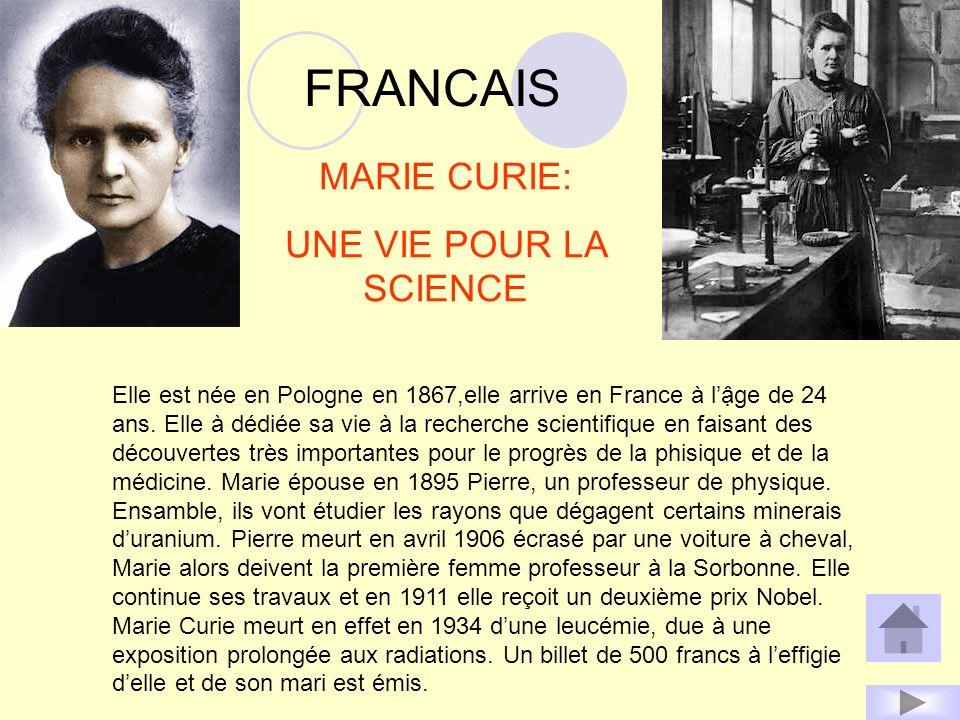 FRANCAIS Elle est née en Pologne en 1867,elle arrive en France à lge de 24 ans. Elle à dédiée sa vie à la recherche scientifique en faisant des découv