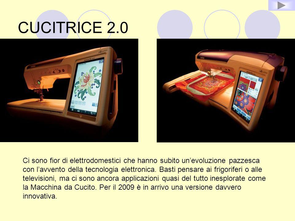 CUCITRICE 2.0 Ci sono fior di elettrodomestici che hanno subito unevoluzione pazzesca con lavvento della tecnologia elettronica. Basti pensare ai frig