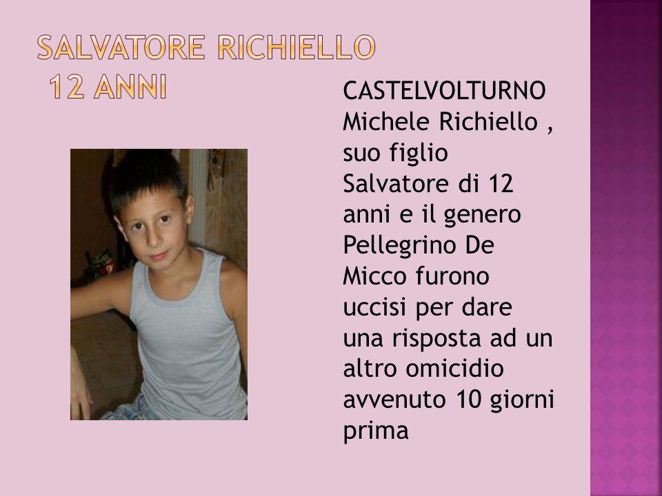 CASTELVOLTURNO Michele Richiello, suo figlio Salvatore di 12 anni e il genero Pellegrino De Micco furono uccisi per dare una risposta ad un altro omic
