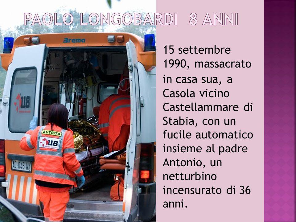 15 settembre 1990, massacrato in casa sua, a Casola vicino Castellammare di Stabia, con un fucile automatico insieme al padre Antonio, un netturbino i