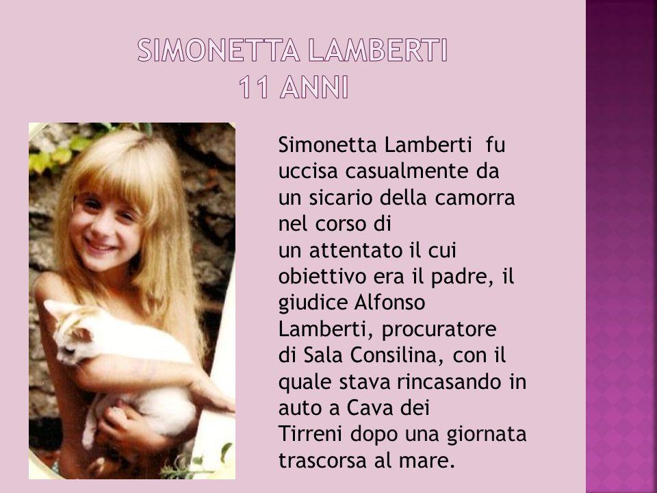 Simonetta Lamberti fu uccisa casualmente da un sicario della camorra nel corso di un attentato il cui obiettivo era il padre, il giudice Alfonso Lambe