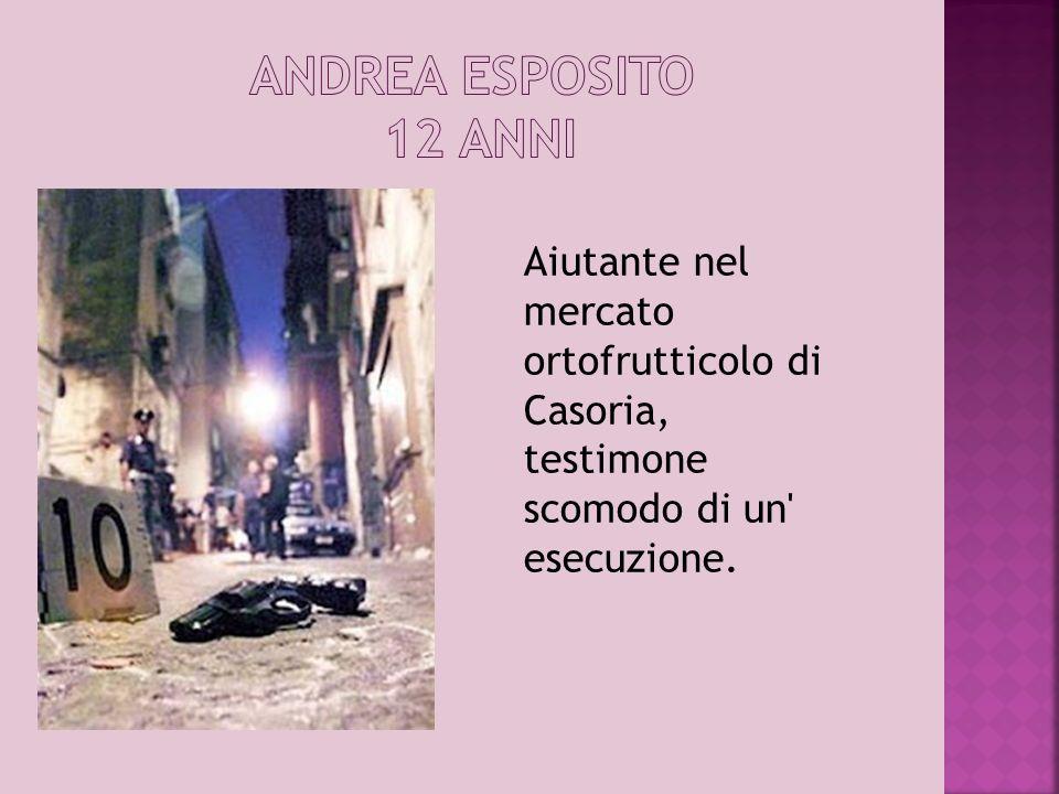 Aiutante nel mercato ortofrutticolo di Casoria, testimone scomodo di un' esecuzione.