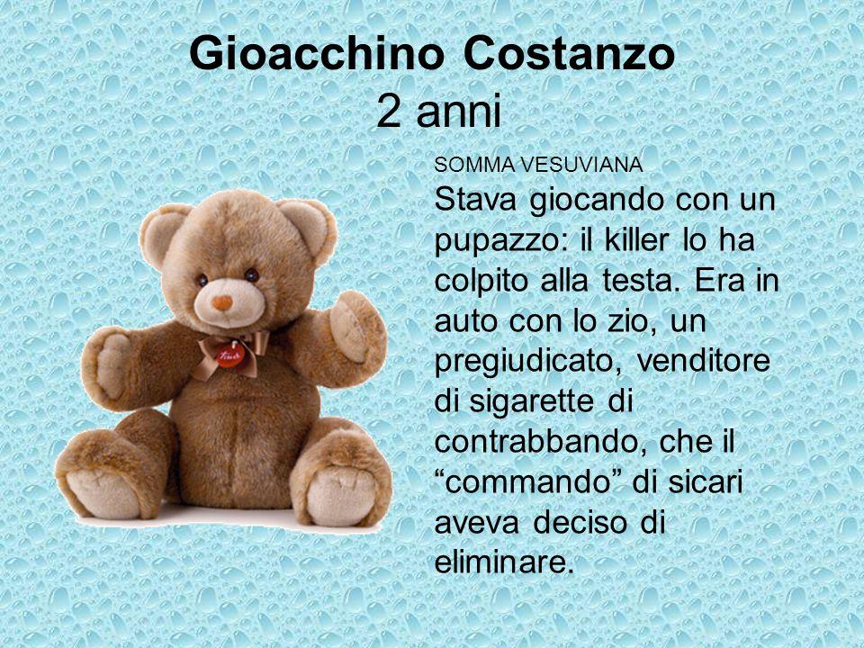 Gioacchino Costanzo 2 anni SOMMA VESUVIANA Stava giocando con un pupazzo: il killer lo ha colpito alla testa.
