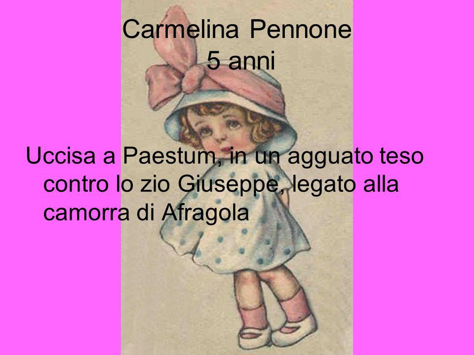 Carmelina Pennone 5 anni Uccisa a Paestum, in un agguato teso contro lo zio Giuseppe, legato alla camorra di Afragola