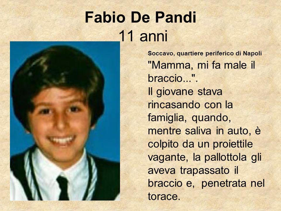 Fabio De Pandi 11 anni Soccavo, quartiere periferico di Napoli Mamma, mi fa male il braccio... .