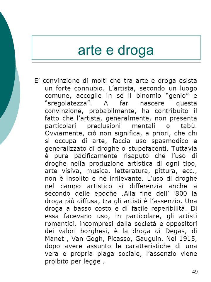 ed. artistica: la droga nel mondo dellarte Il connubio e il luogo comune; Luso di droghe nella produzione artistica; Diverse droghe per diverse epoche