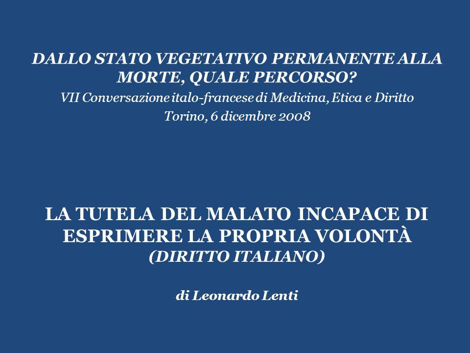 LA TUTELA DEL MALATO INCAPACE DI ESPRIMERE LA PROPRIA VOLONTÀ (DIRITTO ITALIANO) di Leonardo Lenti DALLO STATO VEGETATIVO PERMANENTE ALLA MORTE, QUALE