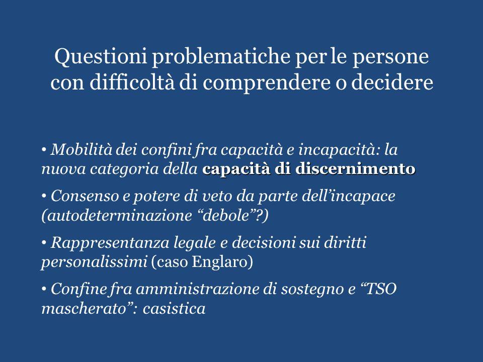 Questioni problematiche per le persone con difficoltà di comprendere o decidere capacità di discernimento Mobilità dei confini fra capacità e incapaci