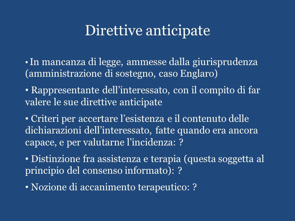 Direttive anticipate In mancanza di legge, ammesse dalla giurisprudenza (amministrazione di sostegno, caso Englaro) Rappresentante dellinteressato, co