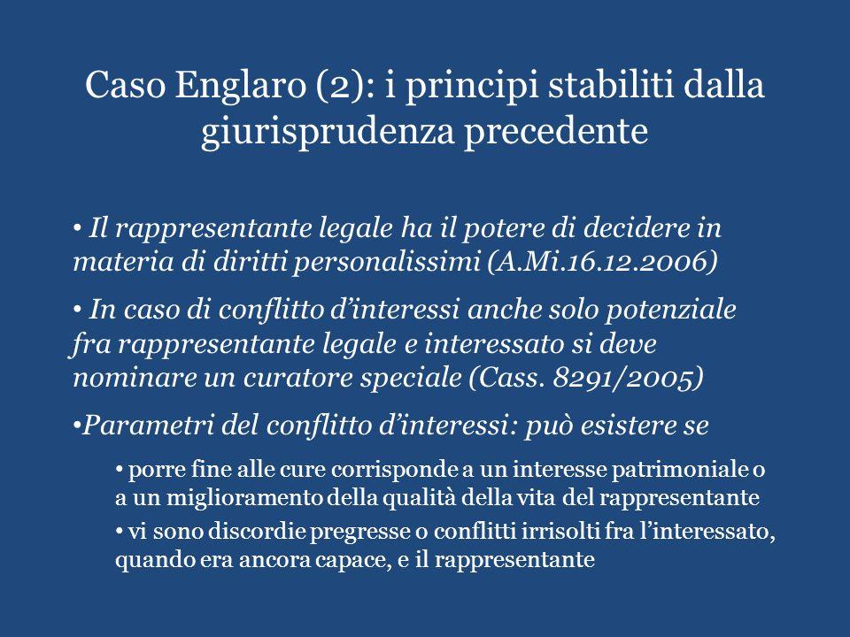 Caso Englaro (2): i principi stabiliti dalla giurisprudenza precedente Il rappresentante legale ha il potere di decidere in materia di diritti persona
