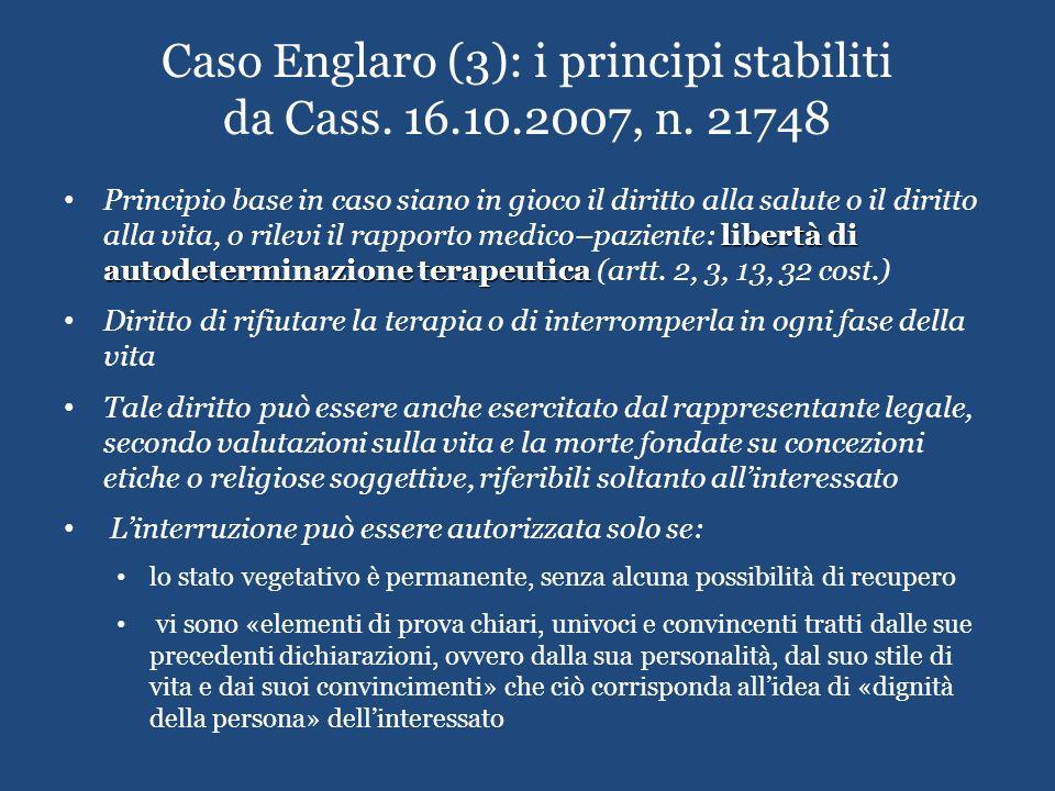 Caso Englaro (3): i principi stabiliti da Cass. 16.10.2007, n. 21748 libertà di autodeterminazione terapeutica Principio base in caso siano in gioco i