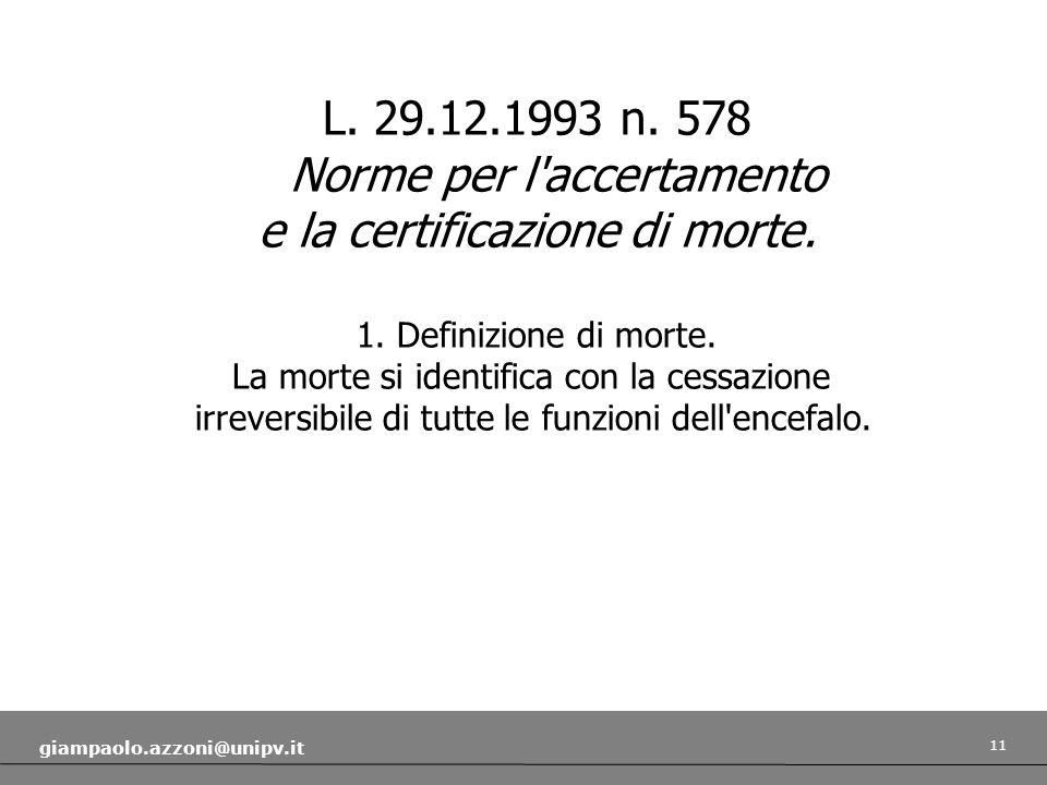 11 giampaolo.azzoni@unipv.it L. 29.12.1993 n. 578 Norme per l'accertamento e la certificazione di morte. 1. Definizione di morte. La morte si identifi
