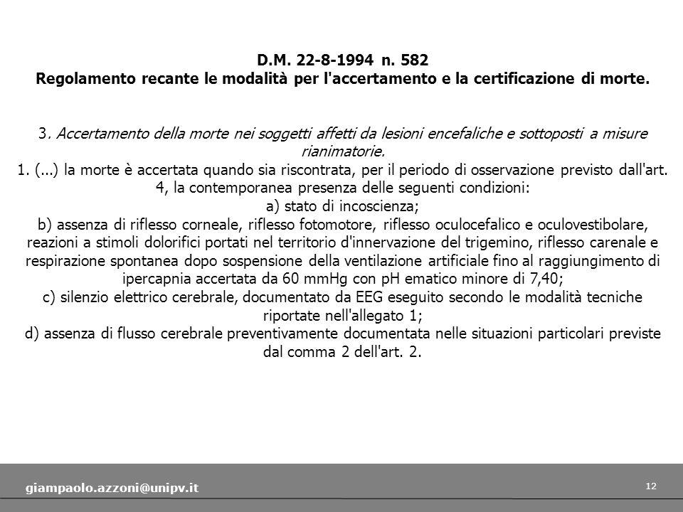 12 giampaolo.azzoni@unipv.it D.M. 22-8-1994 n. 582 Regolamento recante le modalità per l'accertamento e la certificazione di morte. 3. Accertamento de