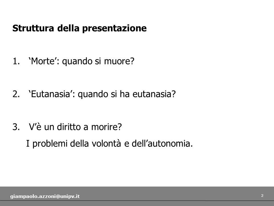 2 giampaolo.azzoni@unipv.it Struttura della presentazione 1. Morte: quando si muore? 2. Eutanasia: quando si ha eutanasia? 3. Vè un diritto a morire?