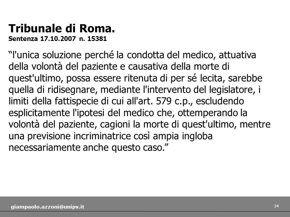 34 giampaolo.azzoni@unipv.it Tribunale di Roma. Sentenza 17.10.2007 n. 15381 l'unica soluzione perché la condotta del medico, attuativa della volontà