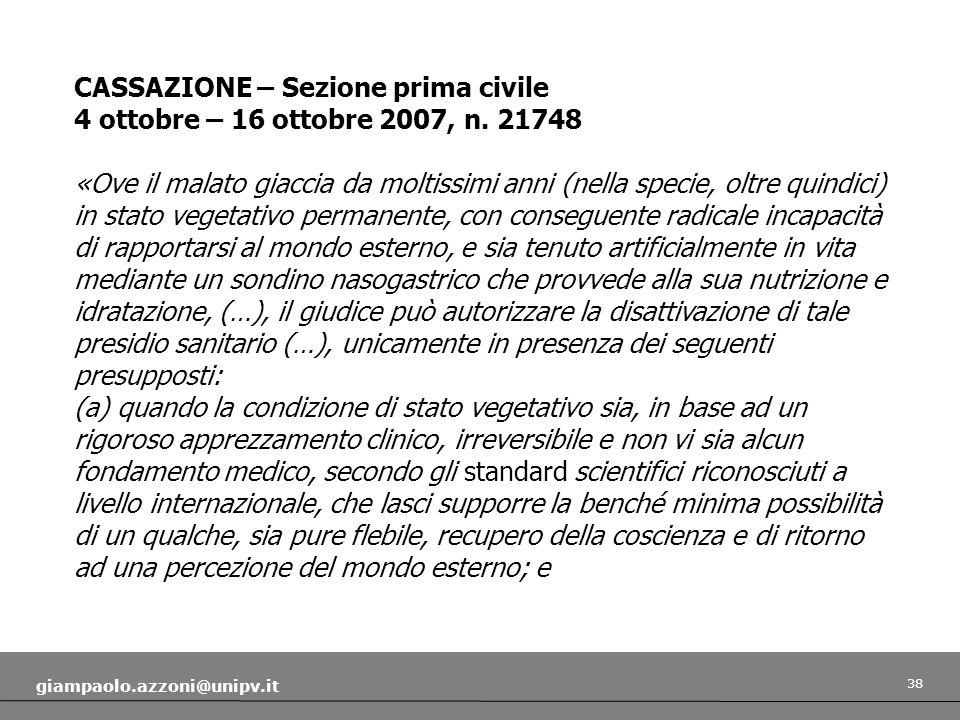 38 giampaolo.azzoni@unipv.it CASSAZIONE – Sezione prima civile 4 ottobre – 16 ottobre 2007, n. 21748 «Ove il malato giaccia da moltissimi anni (nella