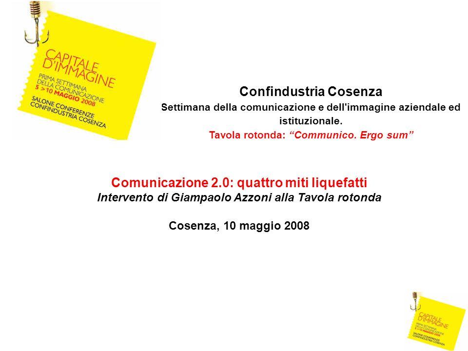 Confindustria Cosenza Settimana della comunicazione e dell'immagine aziendale ed istituzionale. Tavola rotonda: Communico. Ergo sum Comunicazione 2.0: