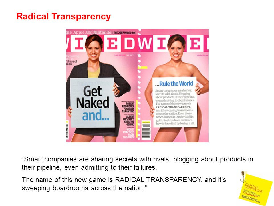 Radical Transparency Smart companies are sharing secrets with rivals, blogging about products in their pipeline, even admitting to their failures.