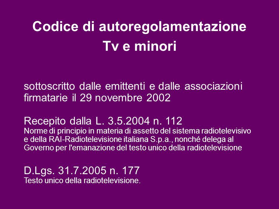 Codice di autoregolamentazione Tv e minori sottoscritto dalle emittenti e dalle associazioni firmatarie il 29 novembre 2002 Recepito dalla L. 3.5.2004