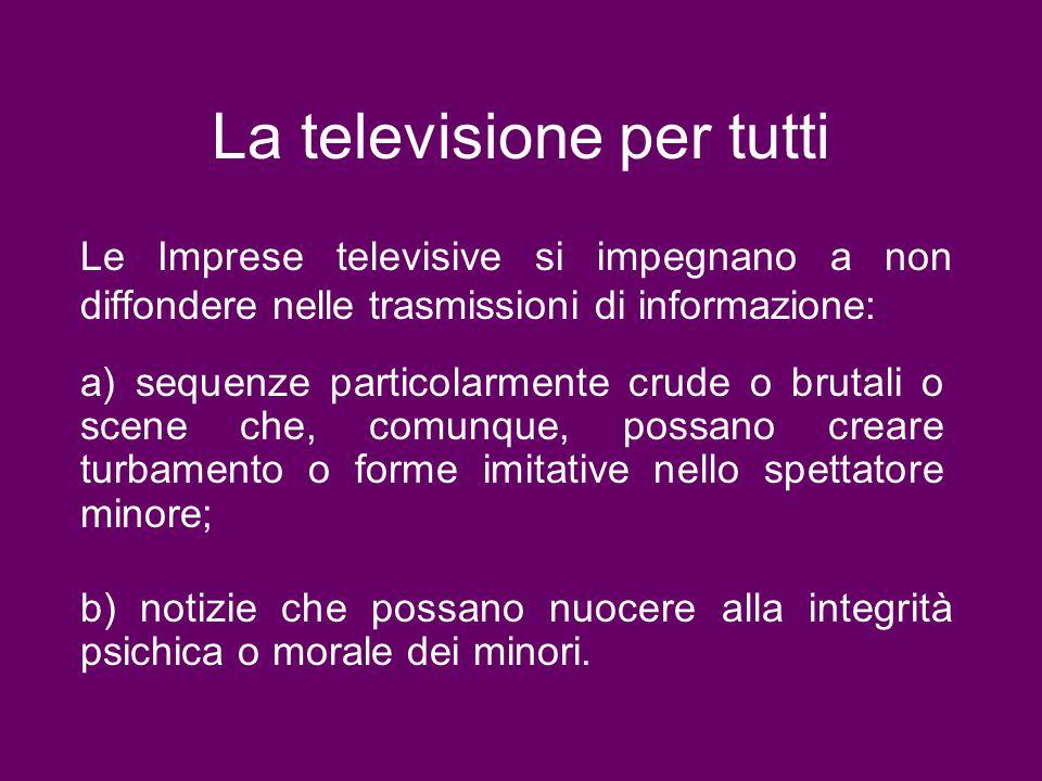La televisione per tutti Le Imprese televisive si impegnano a non diffondere nelle trasmissioni di informazione: b) notizie che possano nuocere alla i
