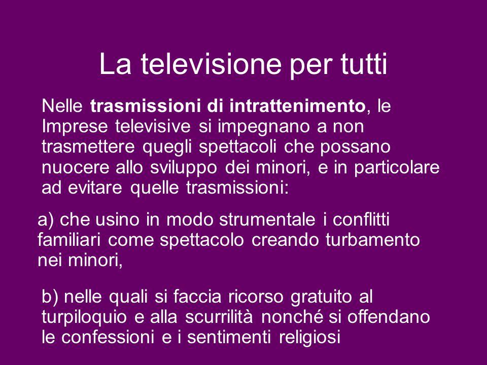 La televisione per tutti Nelle trasmissioni di intrattenimento, le Imprese televisive si impegnano a non trasmettere quegli spettacoli che possano nuo