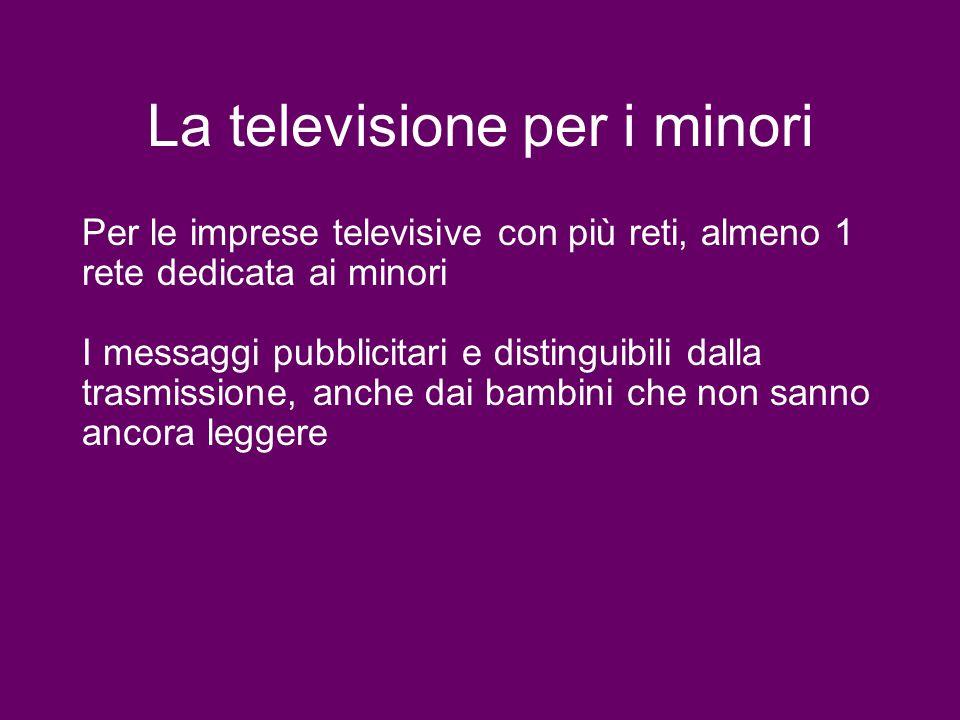 La televisione per i minori Per le imprese televisive con più reti, almeno 1 rete dedicata ai minori I messaggi pubblicitari e distinguibili dalla tra