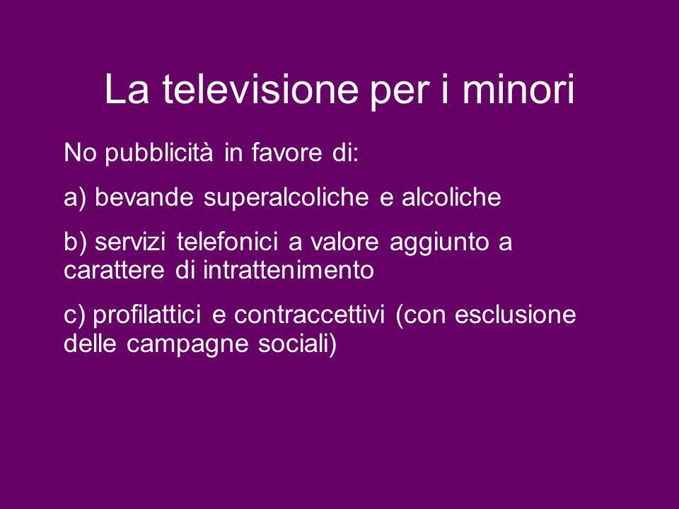 La televisione per i minori No pubblicità in favore di: a) bevande superalcoliche e alcoliche b) servizi telefonici a valore aggiunto a carattere di i