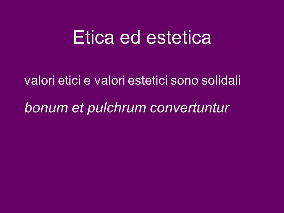 Etica ed estetica bonum et pulchrum convertuntur valori etici e valori estetici sono solidali