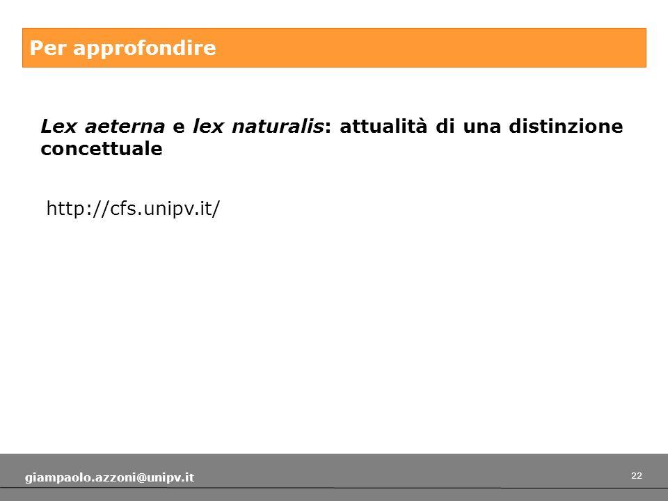 22 giampaolo.azzoni@unipv.it Per approfondire Lex aeterna e lex naturalis: attualità di una distinzione concettuale http://cfs.unipv.it/