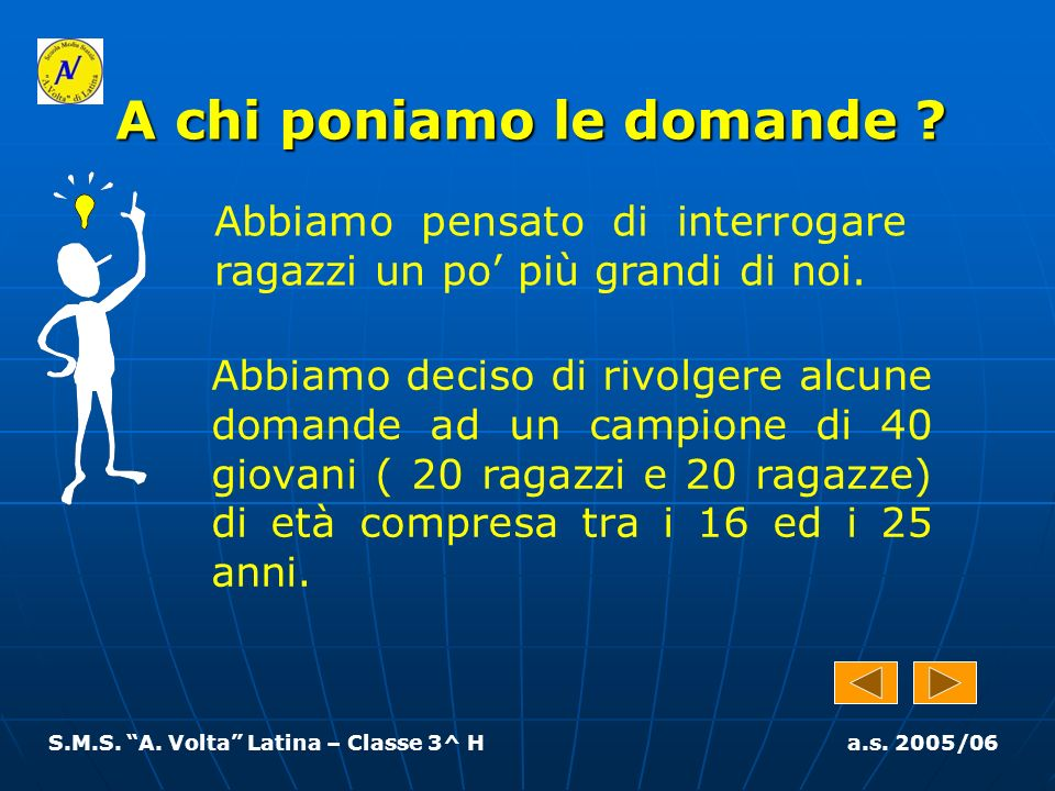 S.M.S. A. Volta Latina – Classe 3^ H a.s. 2005/06 Pensi che una donna debba…
