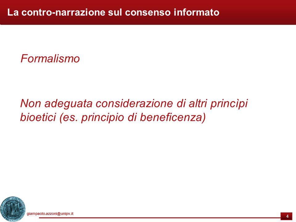 giampaolo.azzoni@unipv.it 4 4 La contro-narrazione sul consenso informato Formalismo Non adeguata considerazione di altri princìpi bioetici (es.