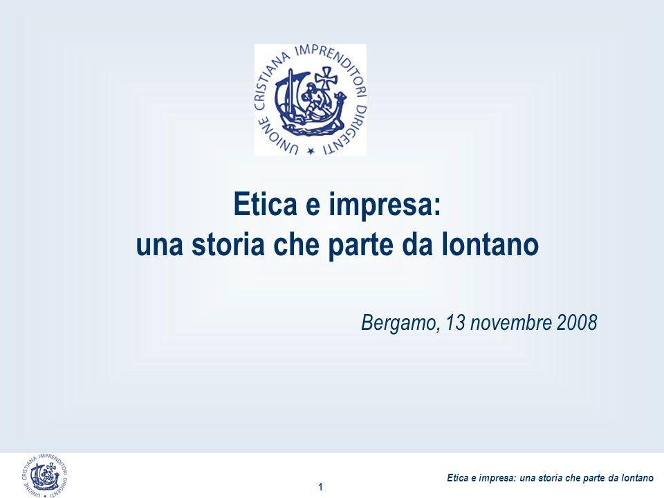 Etica e impresa: una storia che parte da lontano 1 Bergamo, 13 novembre 2008 Etica e impresa: una storia che parte da lontano