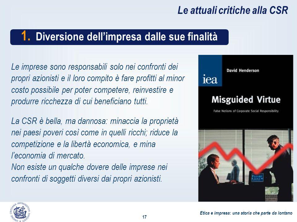 Etica e impresa: una storia che parte da lontano 17 Le attuali critiche alla CSR 1.