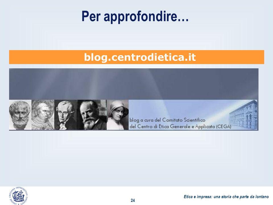 Etica e impresa: una storia che parte da lontano 24 Per approfondire… blog.centrodietica.it