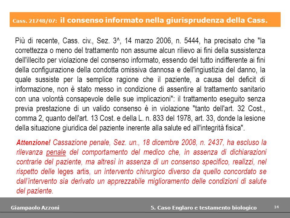 14 Giampaolo Azzoni 5. Caso Englaro e testamento biologico Cass. 21748/07: il consenso informato nella giurisprudenza della Cass. Più di recente, Cass