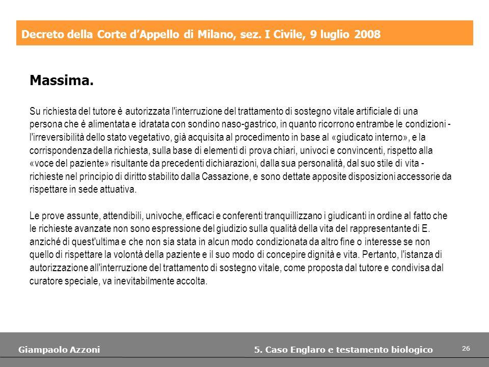 26 Giampaolo Azzoni 5. Caso Englaro e testamento biologico Decreto della Corte dAppello di Milano, sez. I Civile, 9 luglio 2008 Massima. Su richiesta