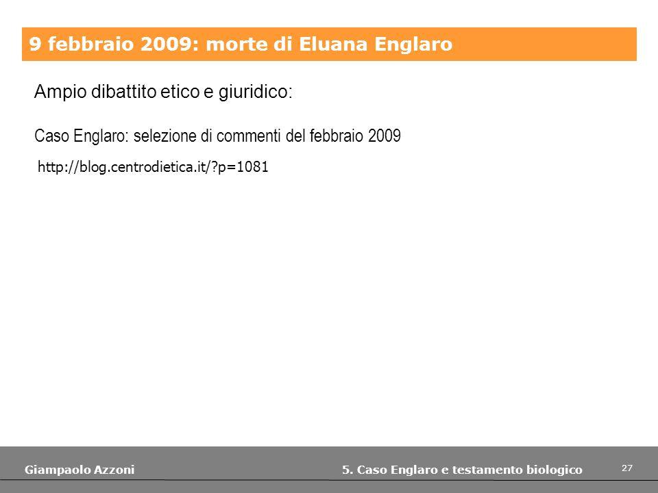 27 Giampaolo Azzoni 5. Caso Englaro e testamento biologico 9 febbraio 2009: morte di Eluana Englaro Ampio dibattito etico e giuridico: Caso Englaro: s